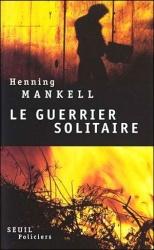 H. Mankell - Le Guerrier Solitaire