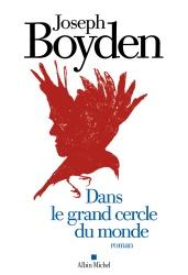 J. Boyden - Dans Le Grand Cercle Du Monde