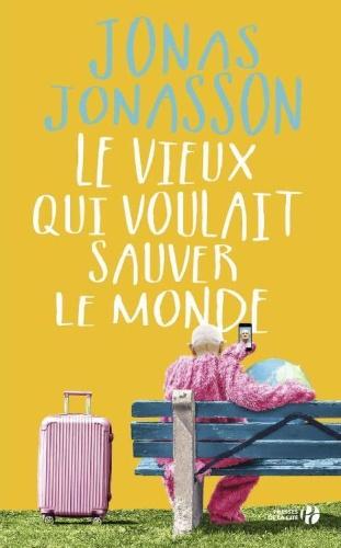 J. Jonasson - Le Vieux Qui Voulait Sauver Le Monde