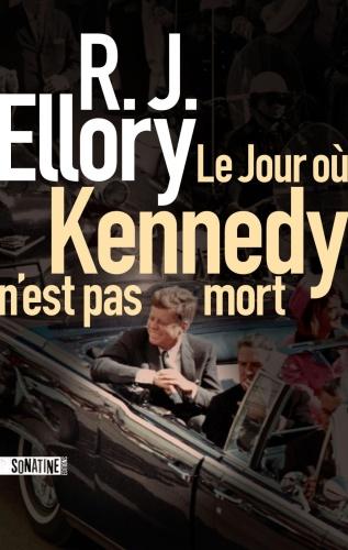 R.J. Ellory - Le jour où Kennedy n'est pas mort